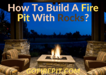 How To Build A Fire Pit With Rocks? [Guide and Tips]