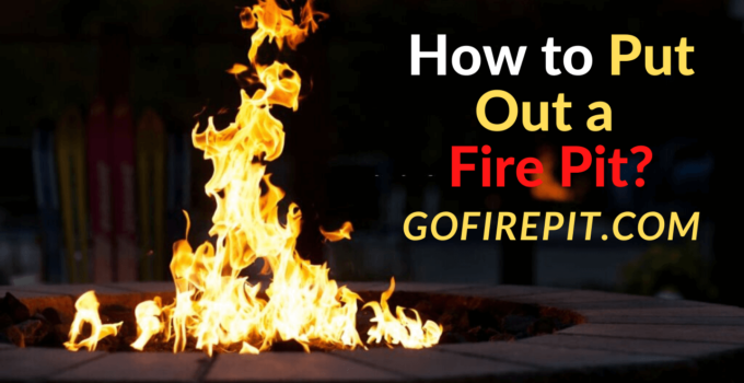 How to Put Out a Fire Pit_