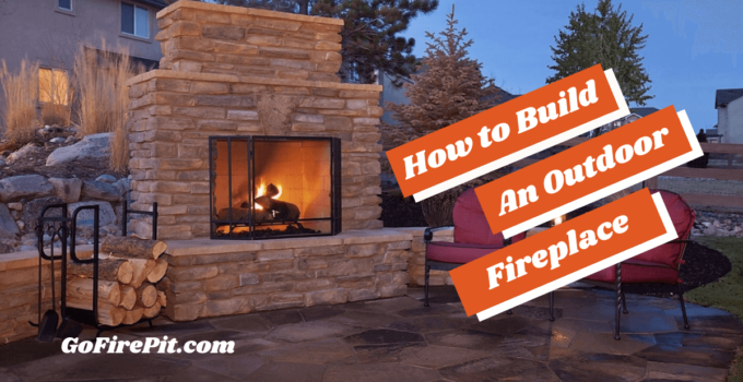 How to Build An Outdoor Fireplace – Step by Step Guide