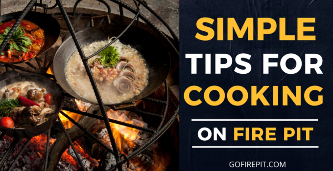 What Is Fire Pit Cooking? Simple Tips for Cooking On Fire Pit
